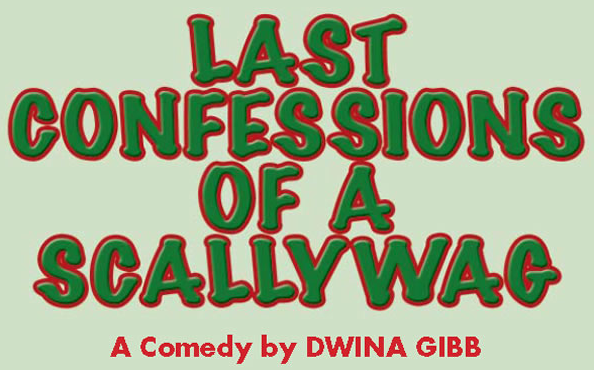 LAST CONFESSIONS OF A SCALLYWAG.   Written by Dwina Gibb  &  Directed by Sarah-Jane Berger.